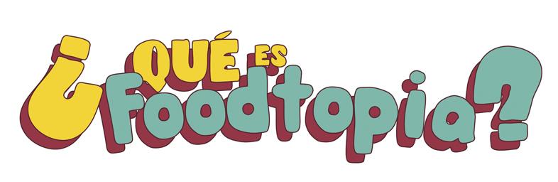 ¿Qué es Foodtopia?